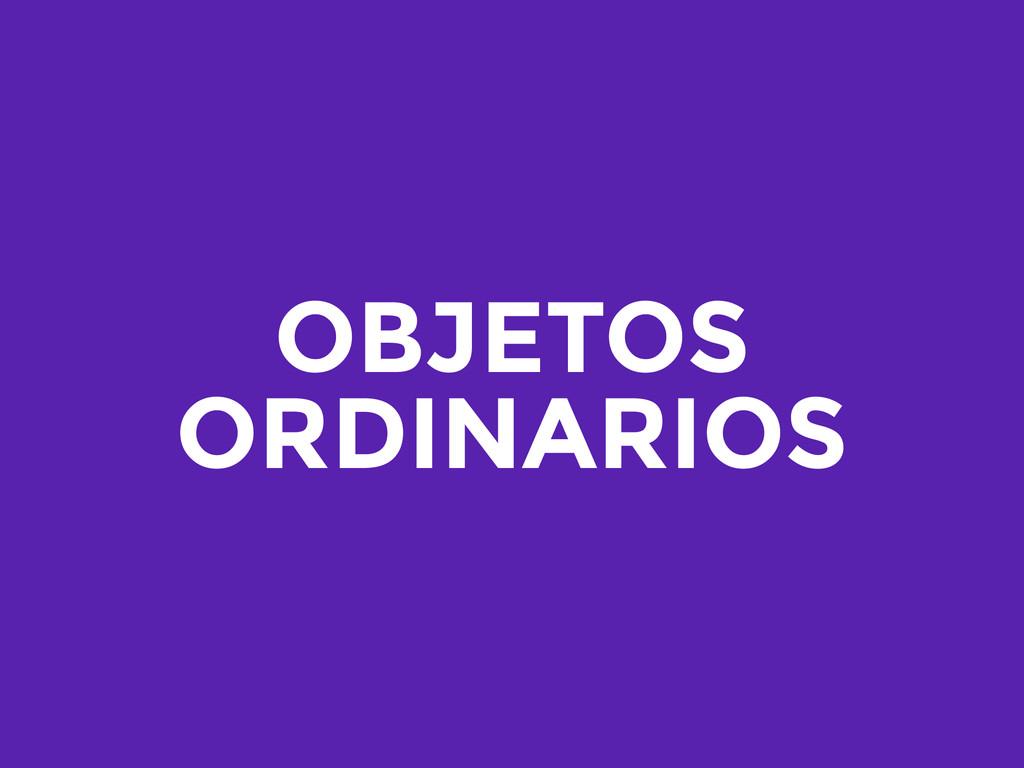 OBJETOS ORDINARIOS