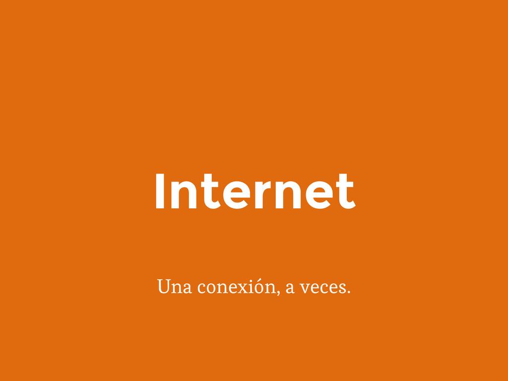 Una conexión, a veces. Internet