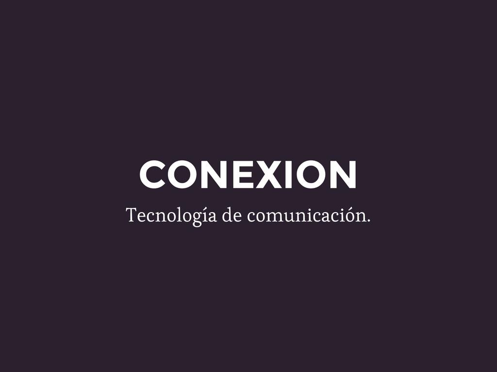 CONEXION Tecnología de comunicación.