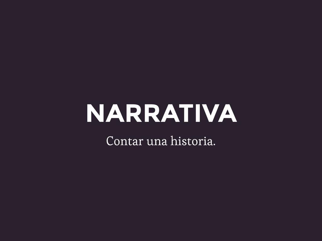NARRATIVA Contar una historia.