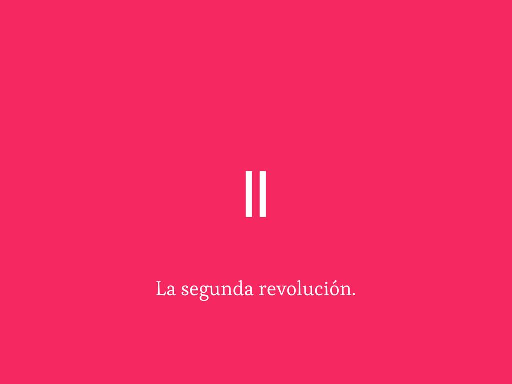 La segunda revolución. ||