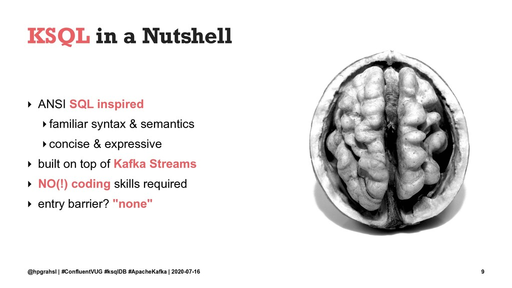 KSQL in a Nutshell ‣ ANSI SQL inspired ‣familia...