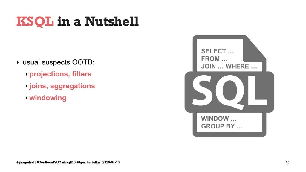KSQL in a Nutshell ‣ usual suspects OOTB: ‣proj...