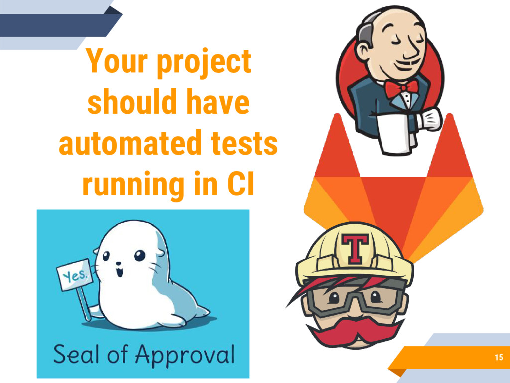 15 Your project should have automated tests run...
