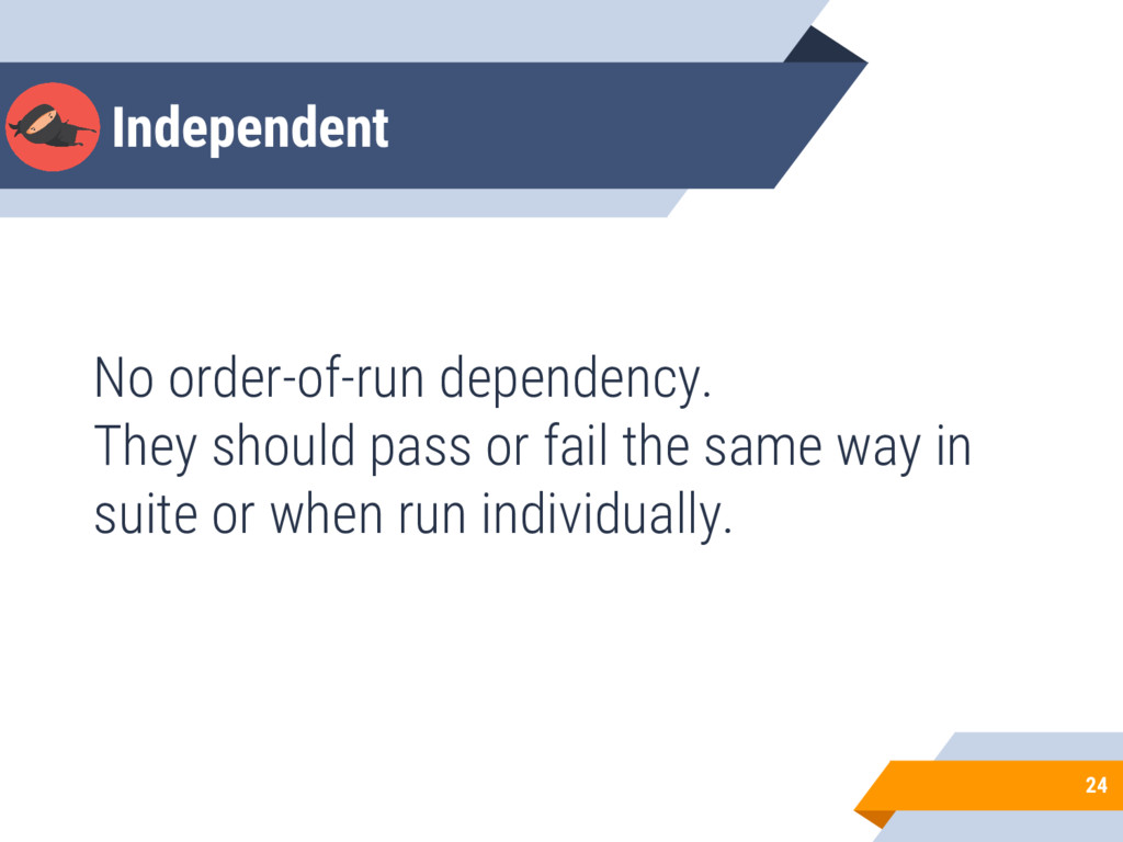 Independent No order-of-run dependency. They sh...