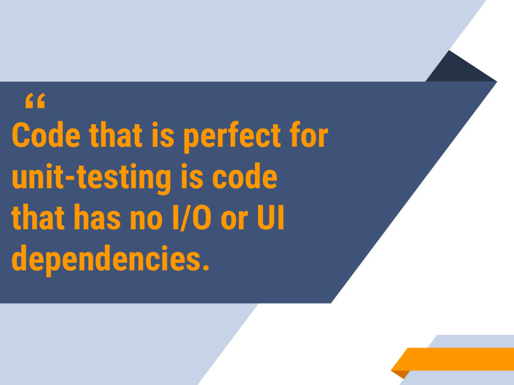 """ Code that is perfect for unit-testing is code..."