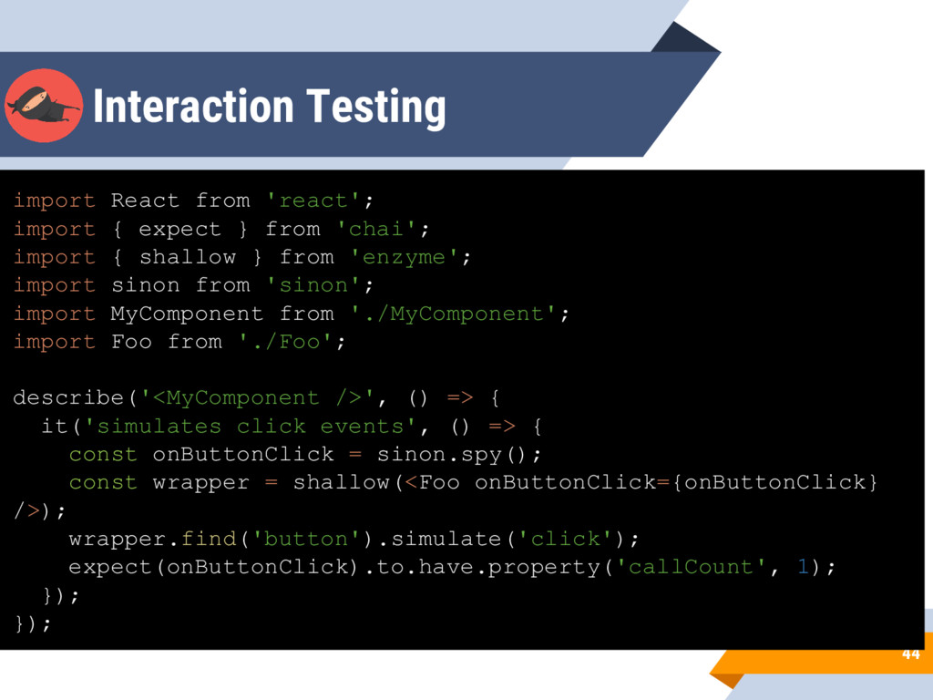 Interaction Testing 44 import React from 'react...