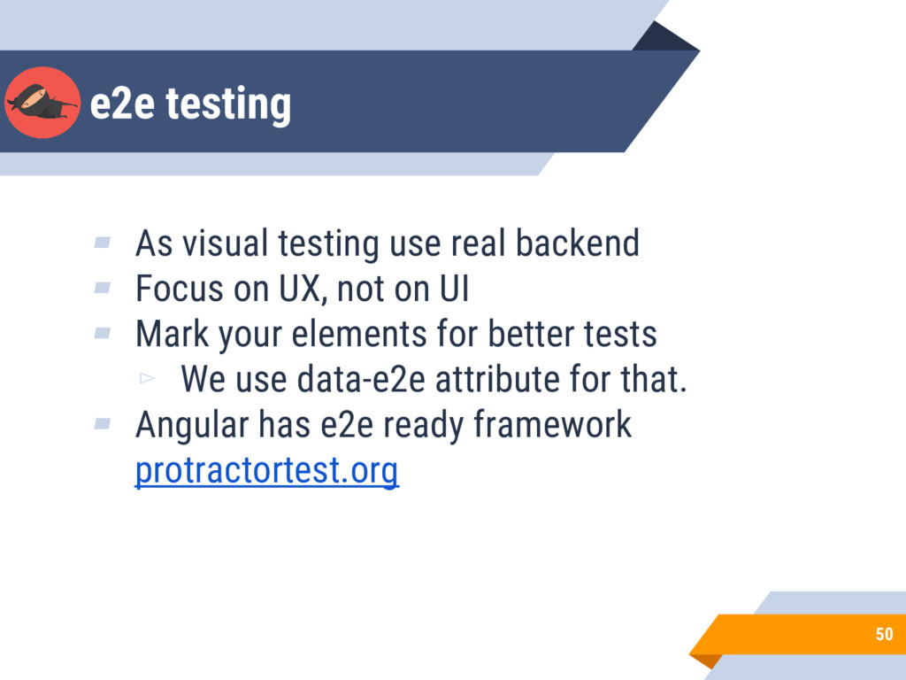 e2e testing 50 ▰ As visual testing use real bac...