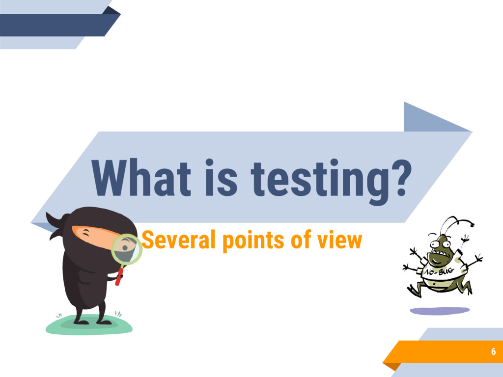 What is testing? Several points of view 6