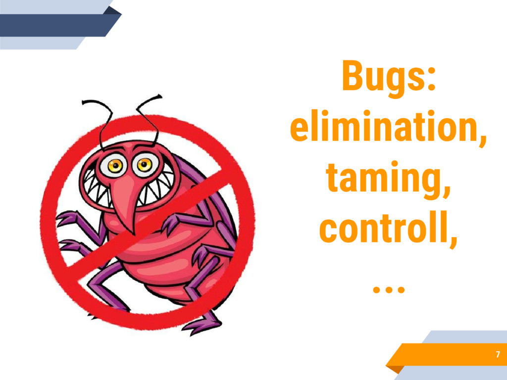 7 Bugs: elimination, taming, controll, ...