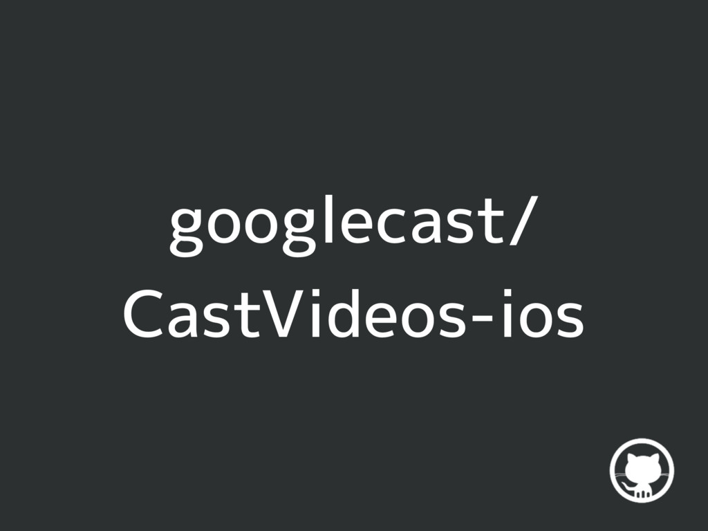 googlecast/ CastVideos-ios