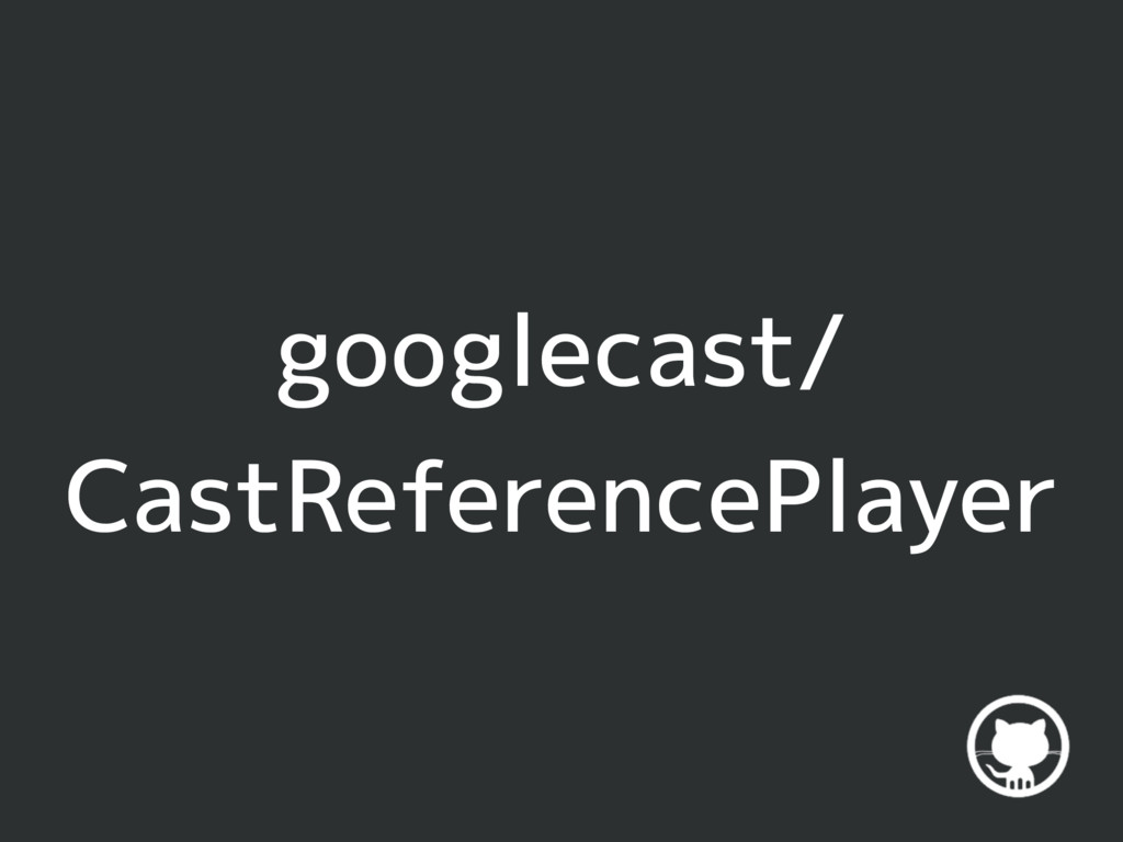 googlecast/ CastReferencePlayer