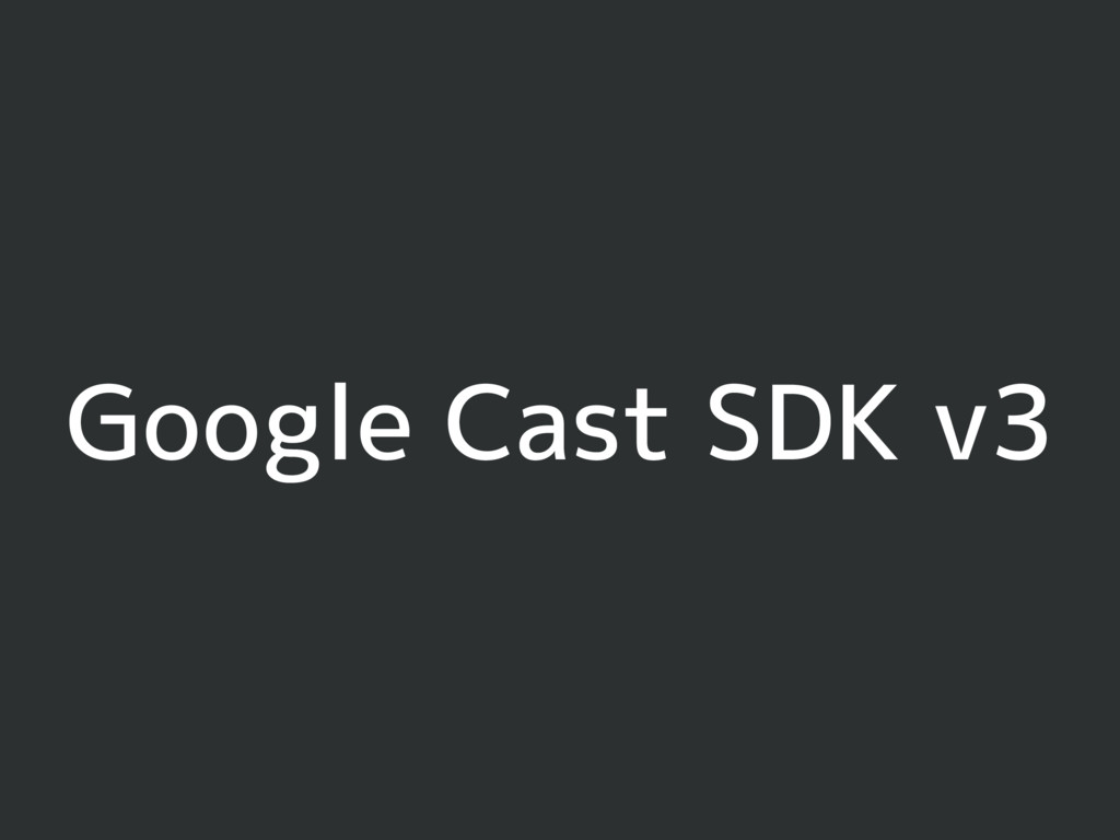Google Cast SDK v3