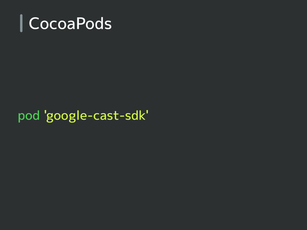 CocoaPods pod 'google-cast-sdk'