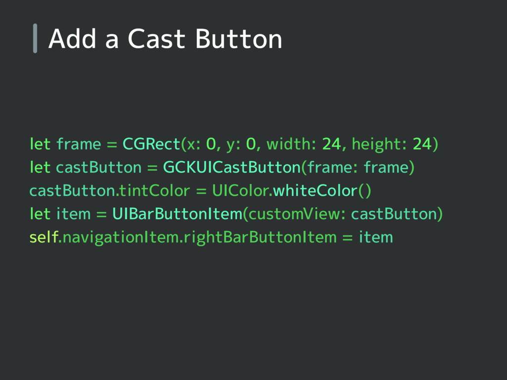 Add a Cast Button let frame = CGRect(x: 0, y: 0...