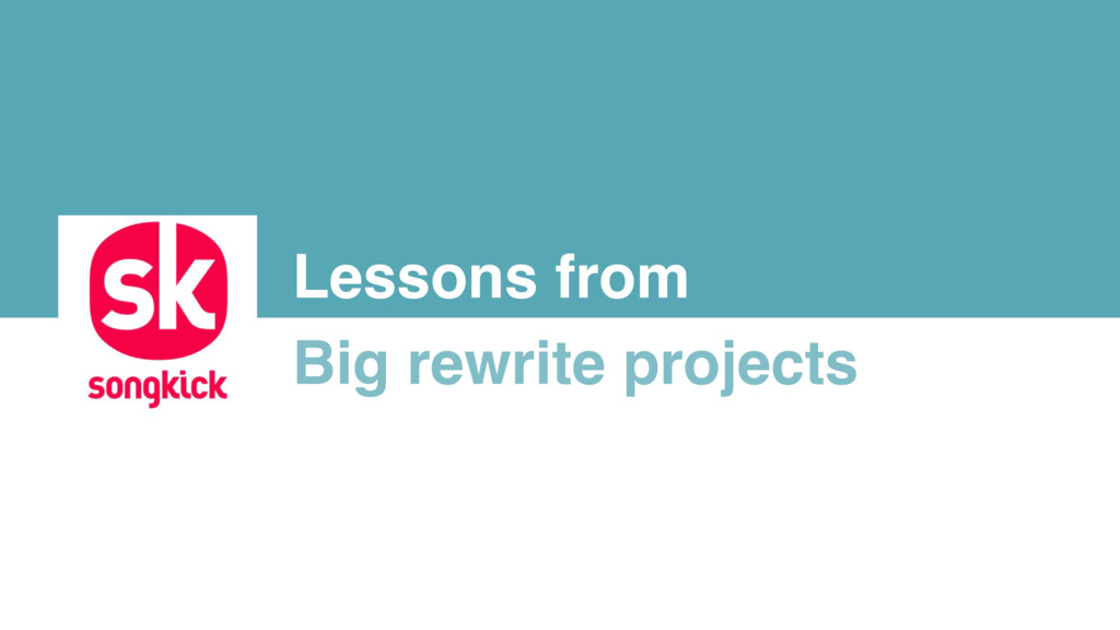 Lessons from Big rewrite projects