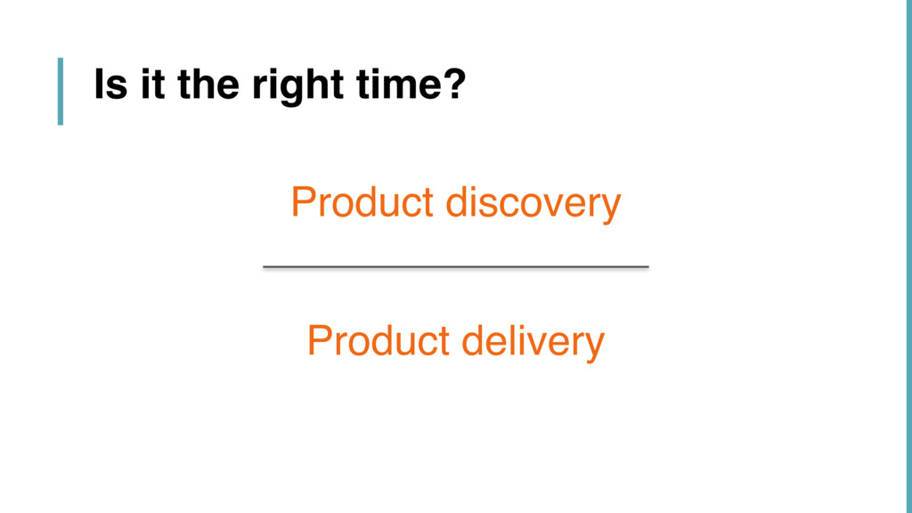 Product discovery Product delivery Is it the ri...