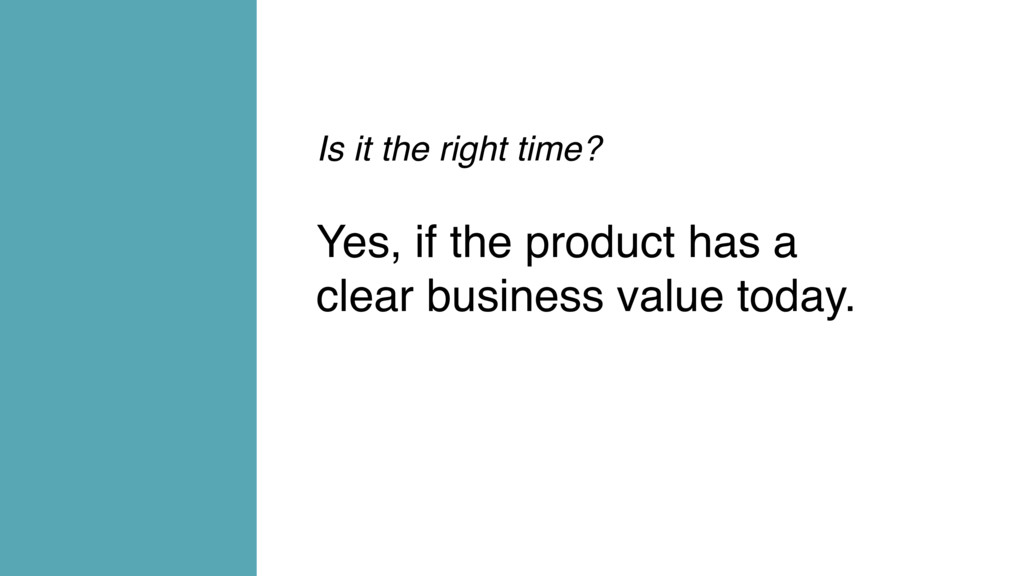 Is it the right time? Yes, if the product has a...
