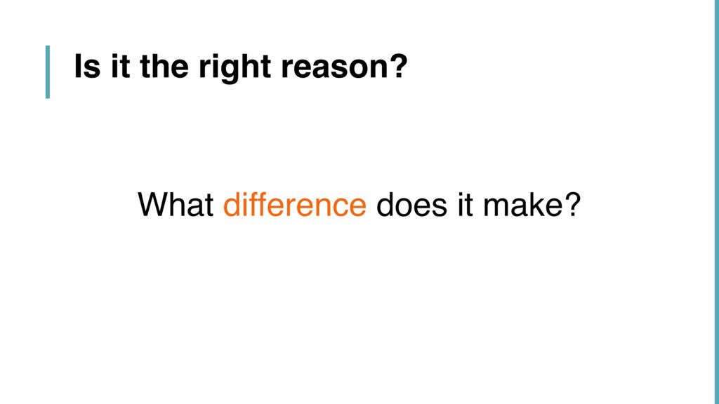 What difference does it make? Is it the right r...