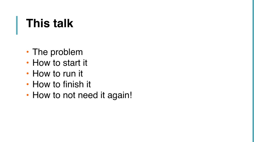 This talk • The problem • How to start it • How...