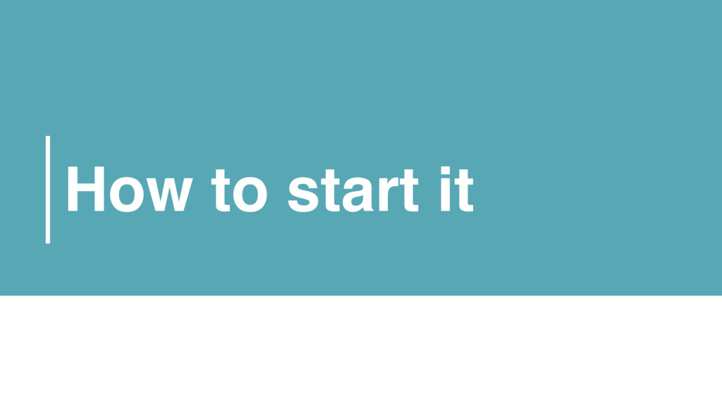 How to start it