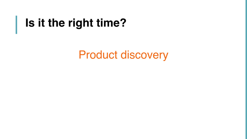 Product discovery Is it the right time?