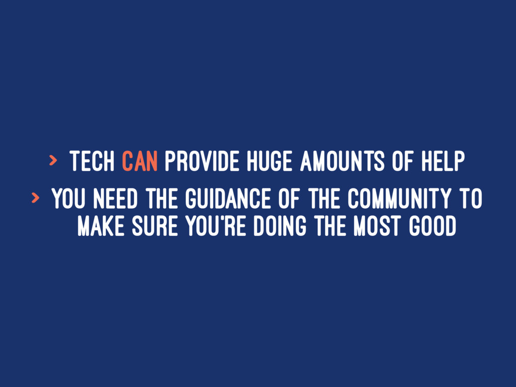 > Tech CAN provide huge amounts of help > You n...