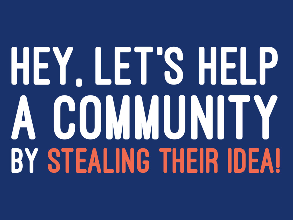 HEY, LET'S HELP A COMMUNITY BY STEALING THEIR I...