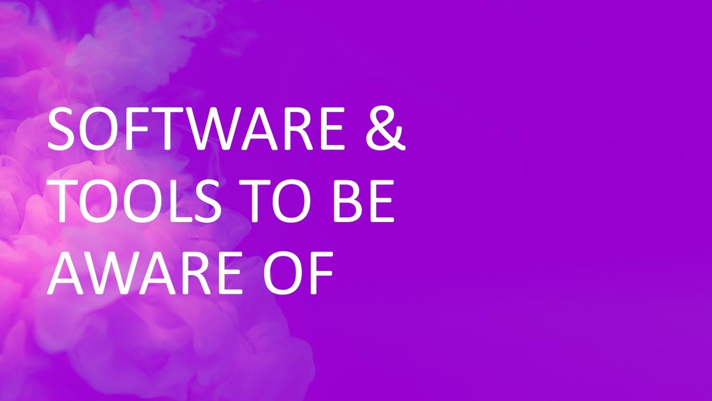 SOFTWARE & TOOLS TO BE AWARE OF
