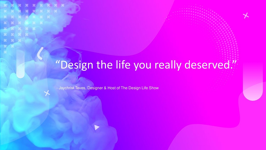 """Design the life you really deserved."" - Jaychr..."