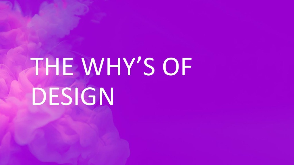 THE WHY'S OF DESIGN
