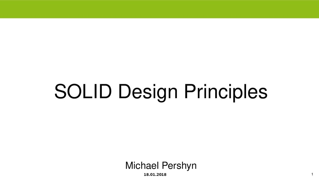 18.01.2018 1 SOLID Design Principles Michael Pe...