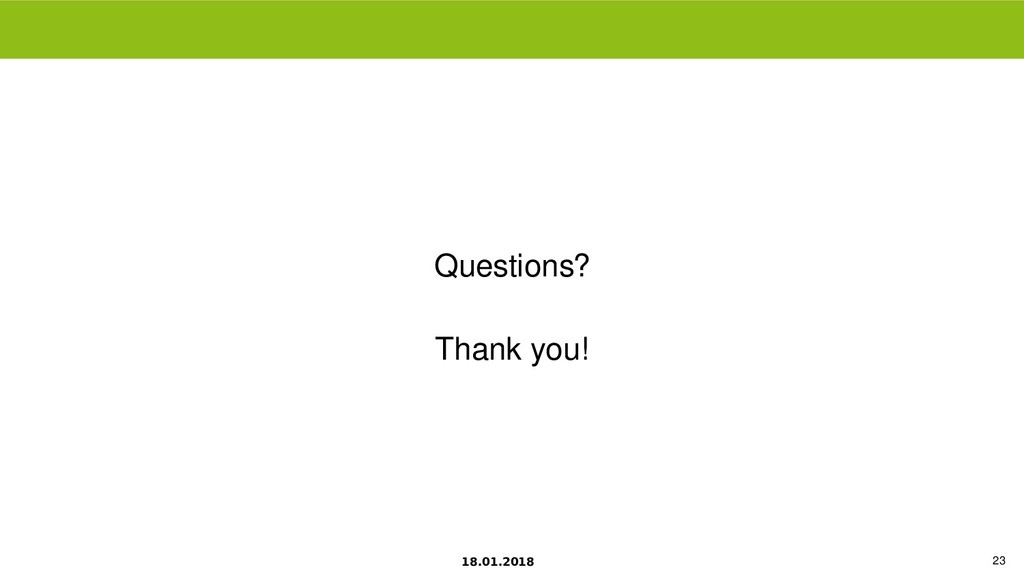 18.01.2018 23 Questions? Thank you!