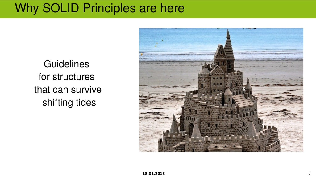 18.01.2018 5 Why SOLID Principles are here Guid...