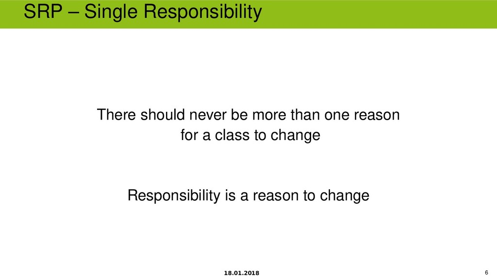 18.01.2018 6 SRP – Single Responsibility There ...