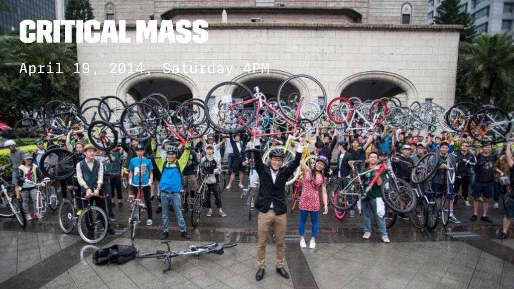 Critical Mass April 19, 2014, Saturday 4PM