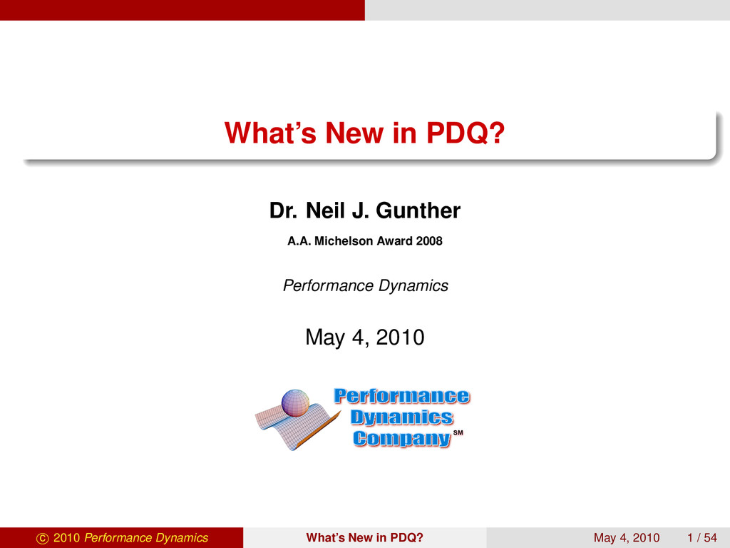 What's New in PDQ? Dr. Neil J. Gunther A.A. Mic...
