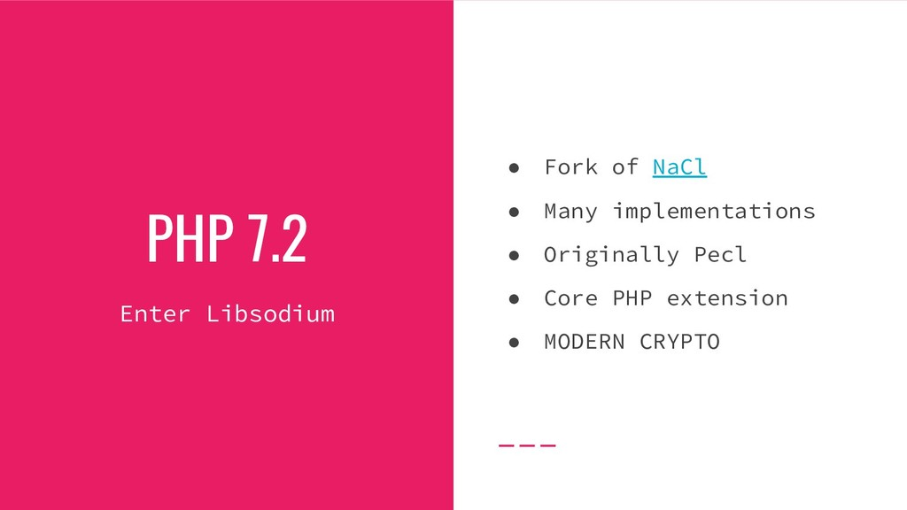 PHP 7.2 Enter Libsodium ● Fork of NaCl ● Many i...