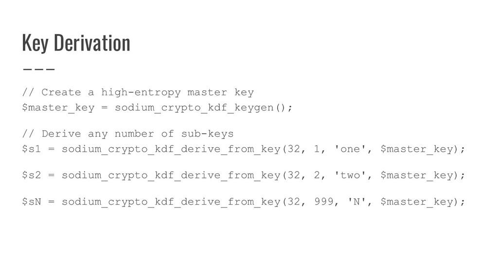 Key Derivation // Create a high-entropy master ...