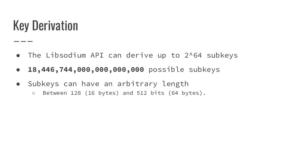 Key Derivation ● The Libsodium API can derive u...