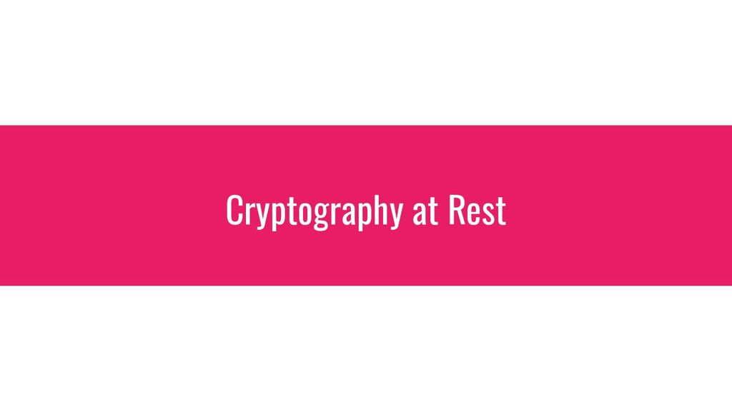 Cryptography at Rest
