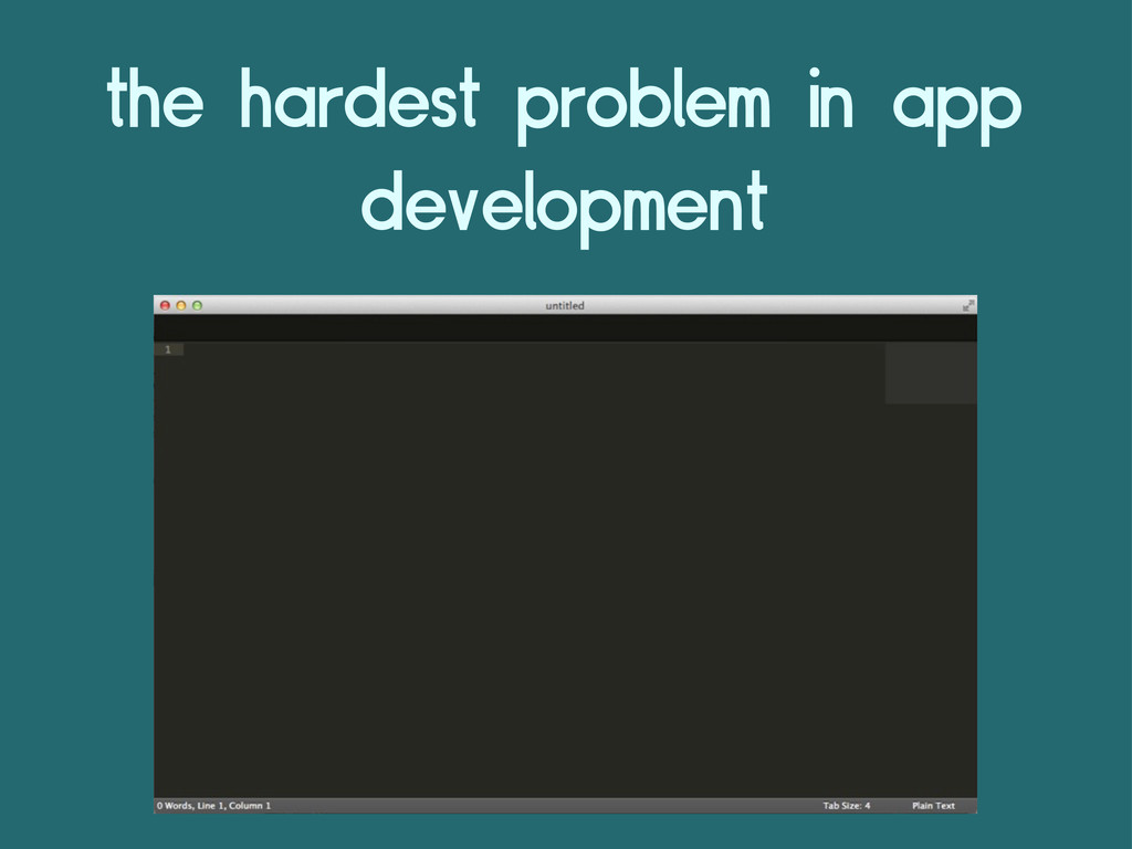 the hardest problem in app development