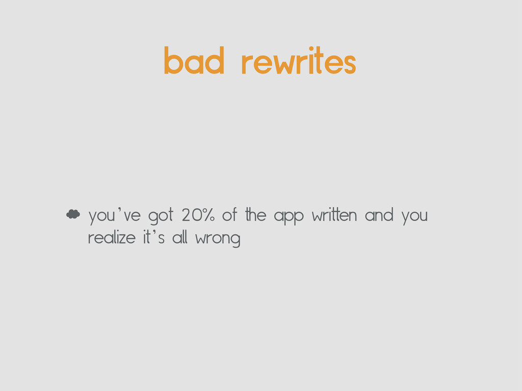 bad rewrites ' you've got 20% of the app writte...