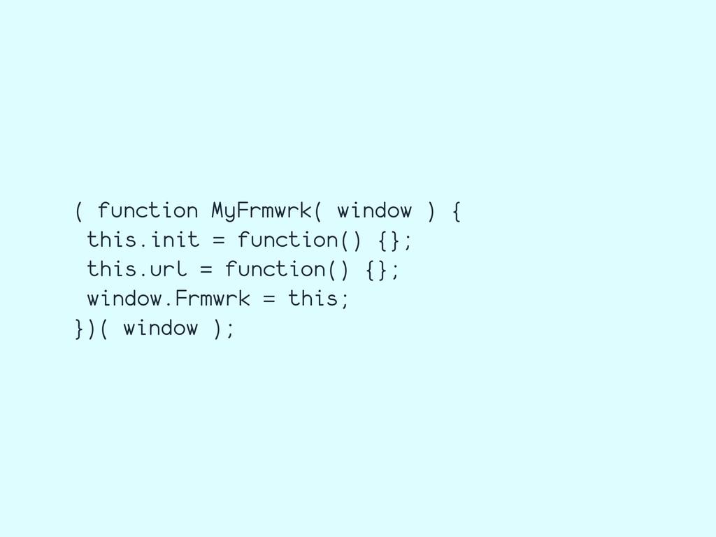 ( function MyFrmwrk( window ) { this.init = fun...