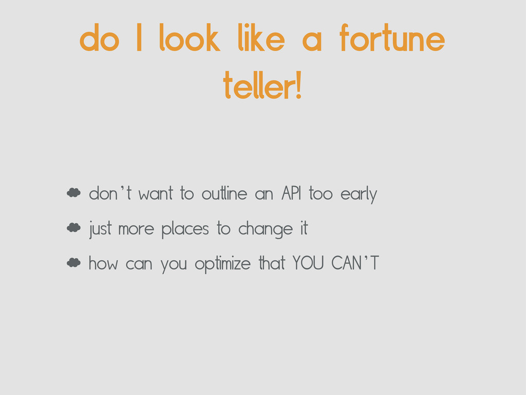 do I look like a fortune teller! ' don't want t...