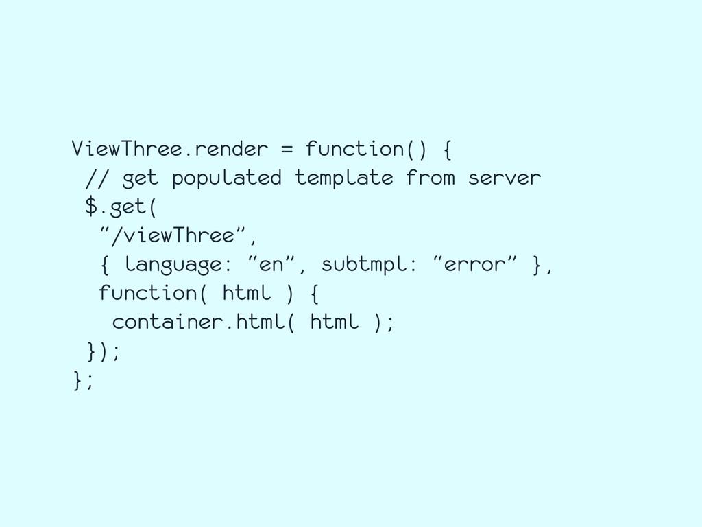 ViewThree.render = function() { // get populate...