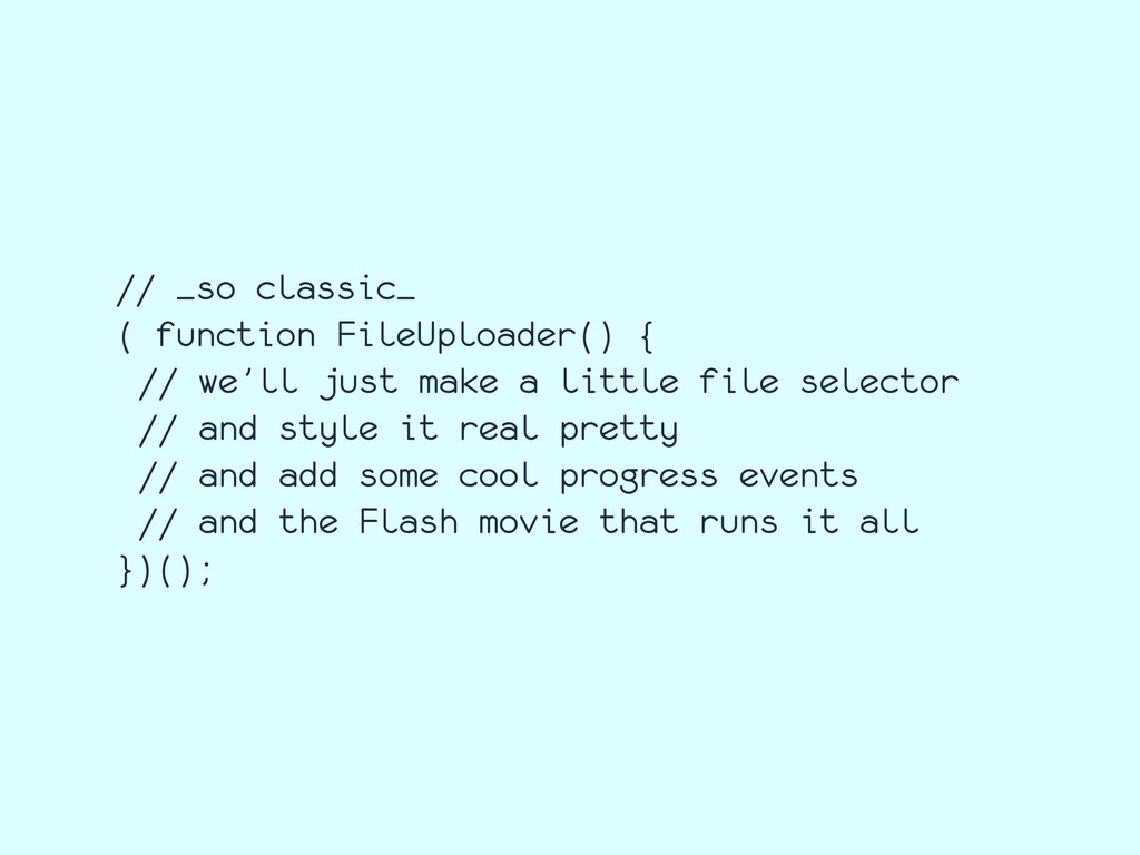 // _so classic_ ( function FileUploader() { // ...