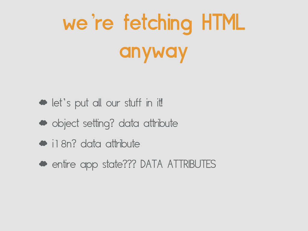 we're fetching HTML anyway ' let's put all our ...