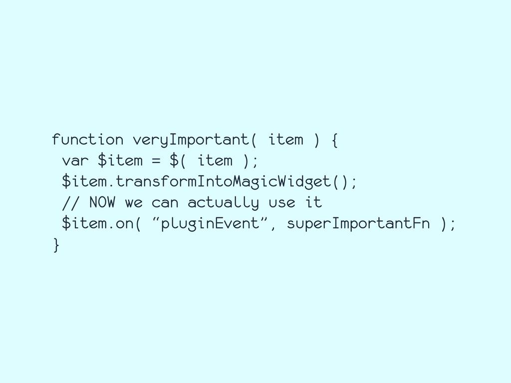 function veryImportant( item ) { var $item = $(...