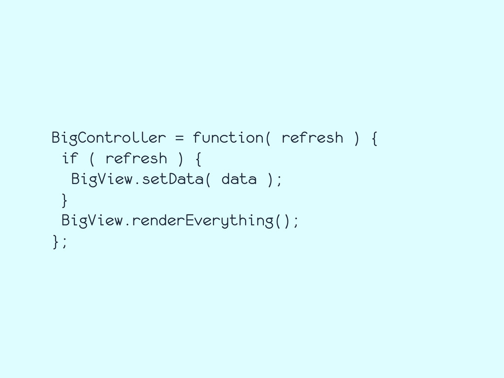 BigController = function( refresh ) { if ( refr...